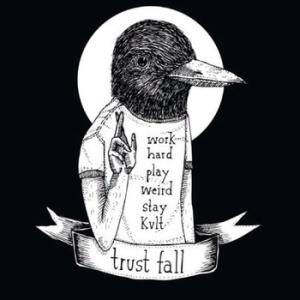 Trust -Fall-work-hard-play-weird-stay-kvlt-review