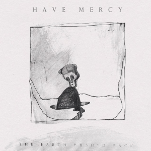 have-mercy-the-earth-pushed-back-review