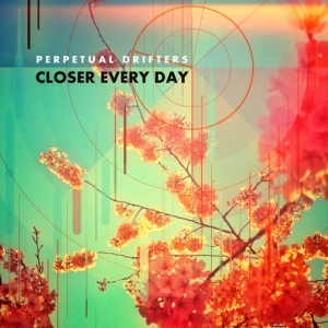 perpetual-drifters-closer-every-day-review