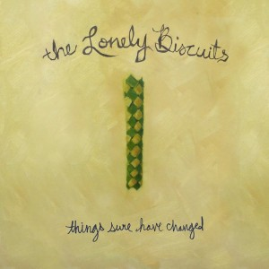 the-lonely-biscuits-things-sure-have-changed-review