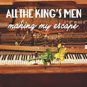 all-the-kings-men-making-my-escape-review