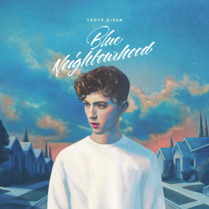 Troye Sivan Blue Neighbourhood
