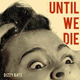 dizzy-bats-until-we-die-review